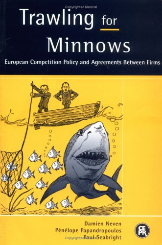 Trawling for Minnows: European Competition Policy and Agreements Between Firms  by  Damien Neven