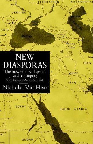 New Diasporas: The Mass Exodus, Dispersal And Regrouping Of Migrant Communities Nicholas Van Hear