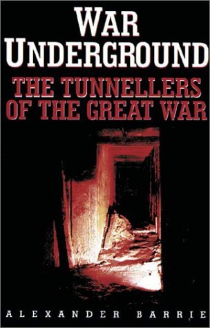 War Underground: The Tunnellers of the Great War Alexander  Barrie