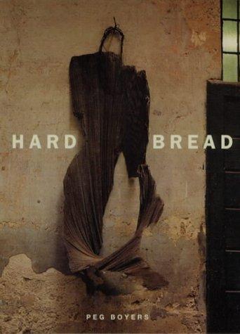 Hard Bread (Phoenix Poets  by  Peg Boyers
