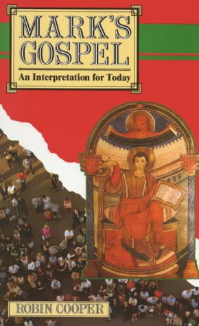 Marks Gospel: An Interpretation for Today Robin Cooper