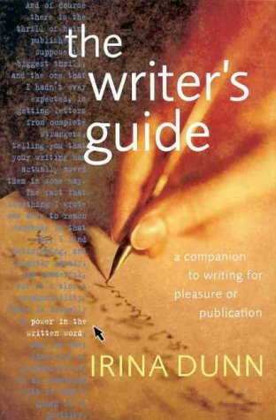The Writers Guide : a Companion to Writing for Pleasure or Publication Irina Dunn