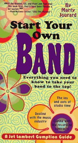 Start Your Own Band: A Jet Lambert Guide - Everything You Need to Know to Take Your Band to the Top  by  Marty Jourard