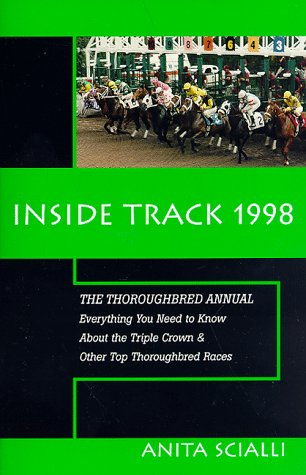 Inside Track, 1998: Everything You Need to Know about the Triple Crown & Other Thoroughbred Races Anita Scialli