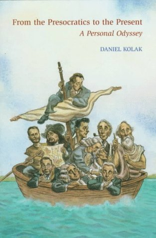 From The Pre Socratics To The Present: A Personal Odyssey  by  Daniel Kolak