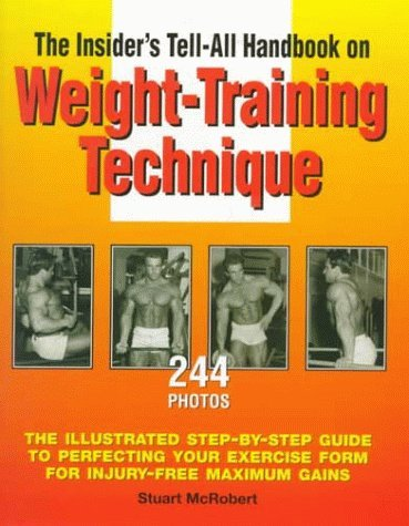 The Insiders Tell-All Handbook on Weight-Training Technique Stuart McRobert