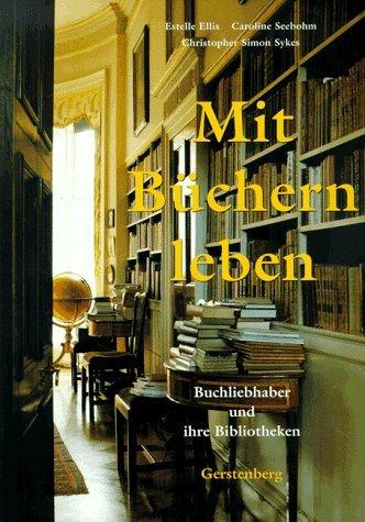 Mit Büchern leben. Buchliebhaber und ihre Bibliotheken.  by  Estelle Ellis