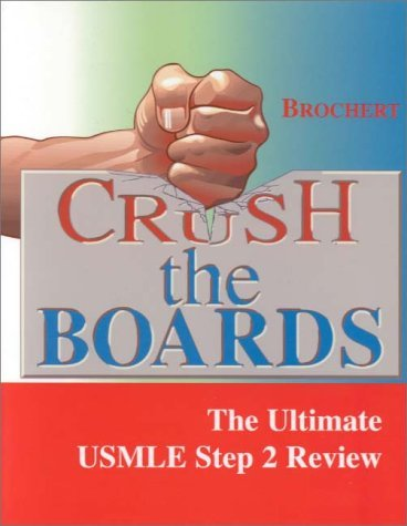 Crush The Boards: The Ultimate Usmle Step 2 Review  by  Adam Brochert