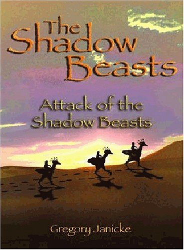 The Shadow Beasts: Attack Of The Shadow Beasts  by  Gregory Janicke