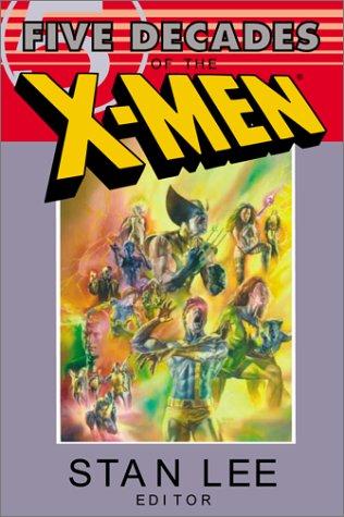 X-Men: Five Decades of the X-Men (X-Men (Ibooks)) Stan Lee