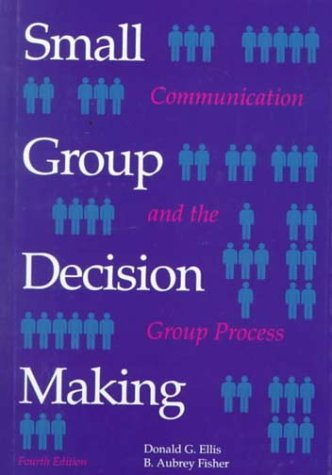 Small Group Decision Making Donald G. Ellis