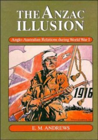 The Anzac Illusion: Anglo Australian Relations During World War I  by  Eric Montgomery Andrews