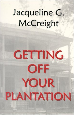 Getting Off Your Plantation  by  Jacqueline McCreight