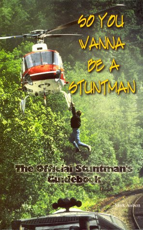 So You Wanna Be a Stuntman: The Official Stuntmans Guidebook Mark Asbett