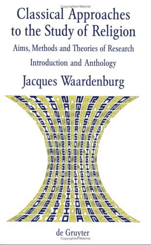 Classical Approaches To The Study Of Religion: Aims, Methods, And Theories Of Research Jean J. Waardenburg