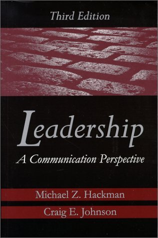 Leadership: A Communication Perspective Michael Z. Hackman