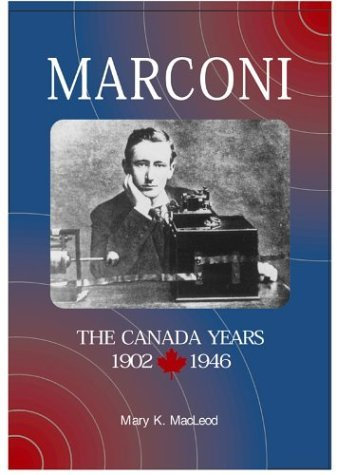 Marconi, The Canada Years, 1902 1946  by  Mary K. Macleod