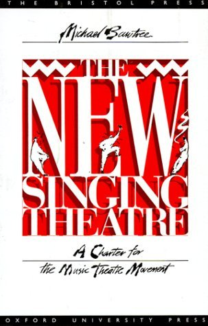 The New Singing Theatre: A Charter For The Music Theatre Movement Michael Bawtree