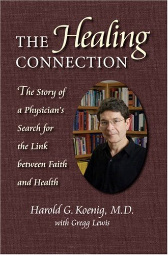 Healing Connection: Story Of Physicians Search For Link Between Faith & Hea  by  Harold G. Koenig