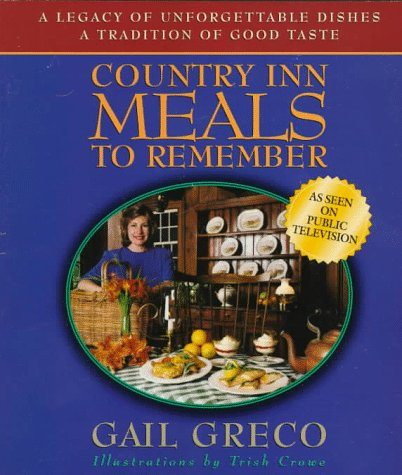 Country Inn Meals to Remember: Based on the PBS-TV Series Country Inn Cooking with Gail Greco Gail Greco