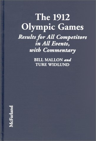 The 1912 Olympic Games: Results for All Competitors in All Events, with Commentary  by  Bill Mallon