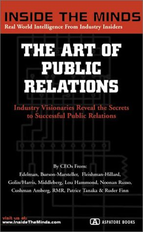 The Art of Public Relations: Ceos from Edelman, Burson-Marsteller, Fleishman-Hilliard & More on the Secrets to Getting Noticed, Making a Name for Your Company, and Building a Brand Through Public Relations Inside the Minds