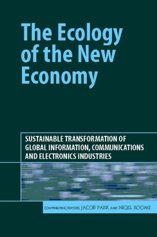 The Ecology of the New Economy: Sustainable Transformation of Global Information, Communications and Electronics Industries Nigel Roome