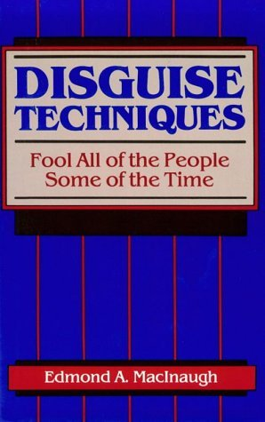 Disguise Techniques: Fool All of the People Some of the Time Edmond A. MacInaugh