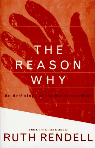 The Reason Why: An Anthology of the Murderous Mind  by  Ruth Rendell