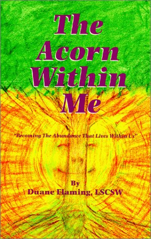 The Acorn Within Me - Becoming The Abundance That Lives Within Us  by  Duane S. Flaming