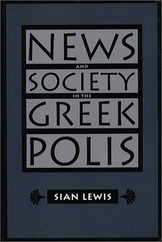 News and Society in the Greek Polis  by  Sian Lewis