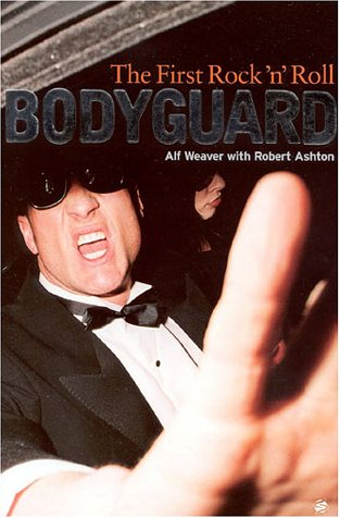 The First Rock N Roll Bodyguard  by  Alf Weaver
