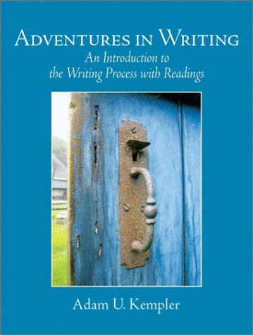 Adventures In Writing: An Introduction To The Writing Process With Readings Adam U. Kempler
