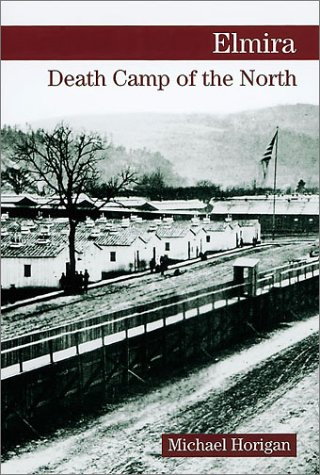 Elmira: Death Camp Of The North  by  Michael Horigan