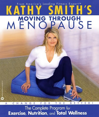 Kathy Smiths Moving Through Menopause: The Complete Program for Excercise, ......  by  Kathy Smith