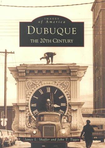 Dubuque: The 20th Century John T. Tigges