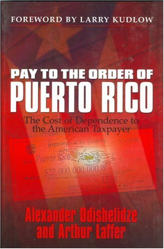 Pay to the Order of Puerto Rico: The Cost of Dependence to the American Taxpayer  by  Alexander Odishelidze