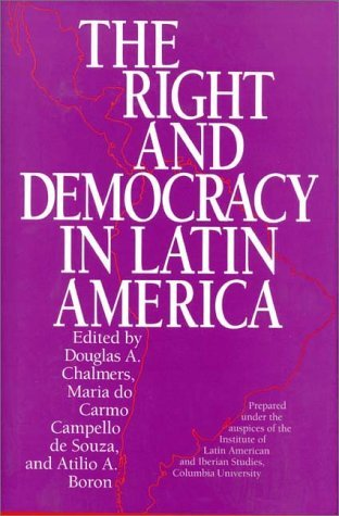 The Right and Democracy in Latin America  by  Douglas A. Chalmers