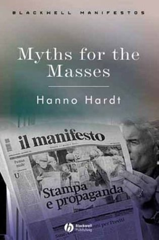 Myths for the Masses: An Essay on Mass Communication  by  Hanno Hardt