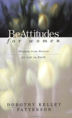 Be Attitudes for Women Dorothy Kelley Patterson