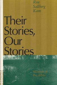 Their Stories, Our Stories: Women Of The Bible  by  Rose Sallberg Kam
