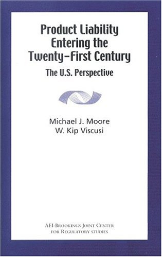 Product Liability Entering The Twenty First Century: The U. S. Perspective  by  Michael J. Moore