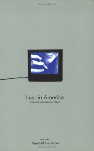 Lust in America and Other Odd Views of Reality Randall Garrison