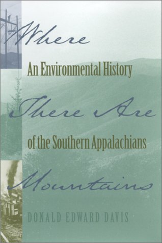 Where There Are Mountains: An Environmental History of the Southern Appalachians  by  Donald Edward Davis