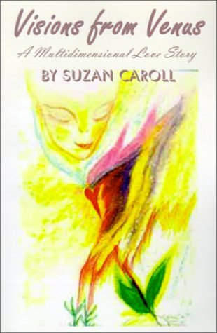 Visions from Venus: Book One-Where is Home? a Multidimensional Love Story Suzan Caroll