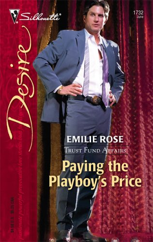 Paying The Playboys Price (Silhouette Desire #1732) (Trust Fund Affairs, #1) Emilie Rose