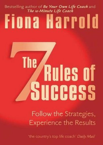 The 7 Rules Of Success: Follow The Strategies, Experience The Results  by  Fiona Harrold