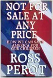 Not for Sale At Any Price: How We Can Save America for Our Children  by  H. Ross Perot Jr.