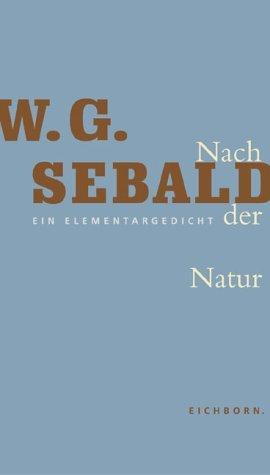Nach der Natur: Ein Elementargedicht  by  W.G. Sebald