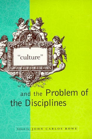 Culture and the Problem of the Disciplines  by  John Carlos Rowe